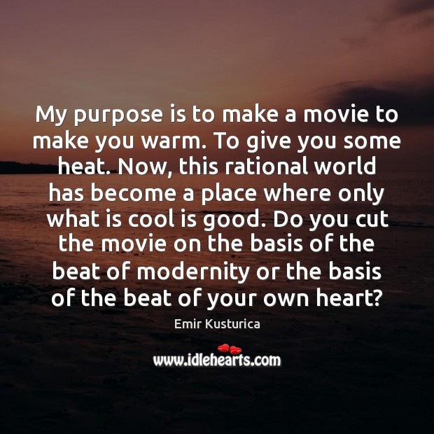 My purpose is to make a movie to make you warm. To Cool Quotes Image