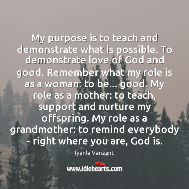My purpose is to teach and demonstrate what is possible. To demonstrate Iyanla Vanzant Picture Quote