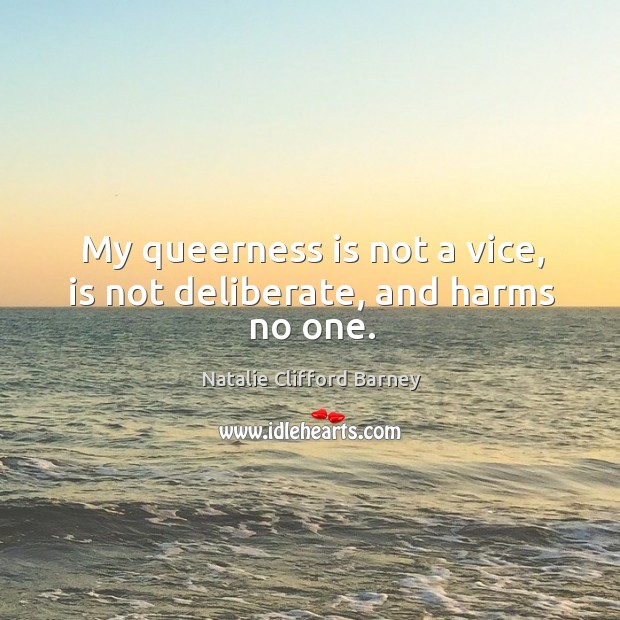Image, My queerness is not a vice, is not deliberate, and harms no one.