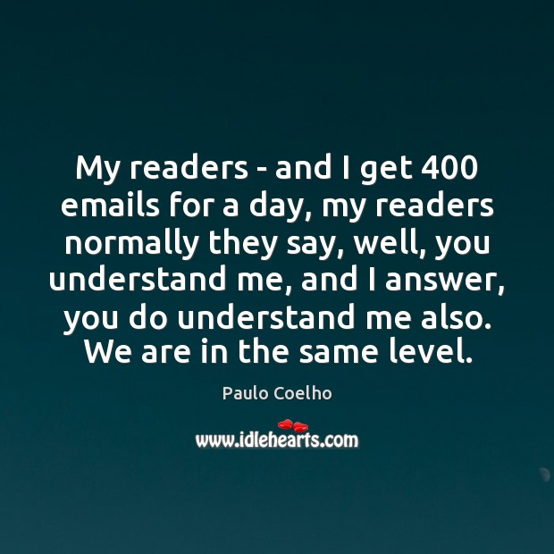 My readers – and I get 400 emails for a day, my readers Image