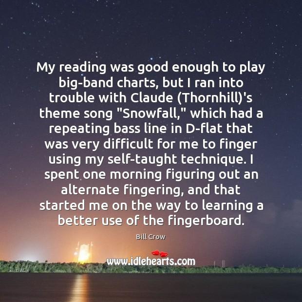 My reading was good enough to play big-band charts, but I ran Image