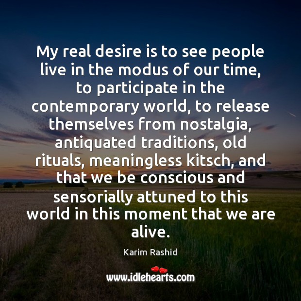 Image, My real desire is to see people live in the modus of