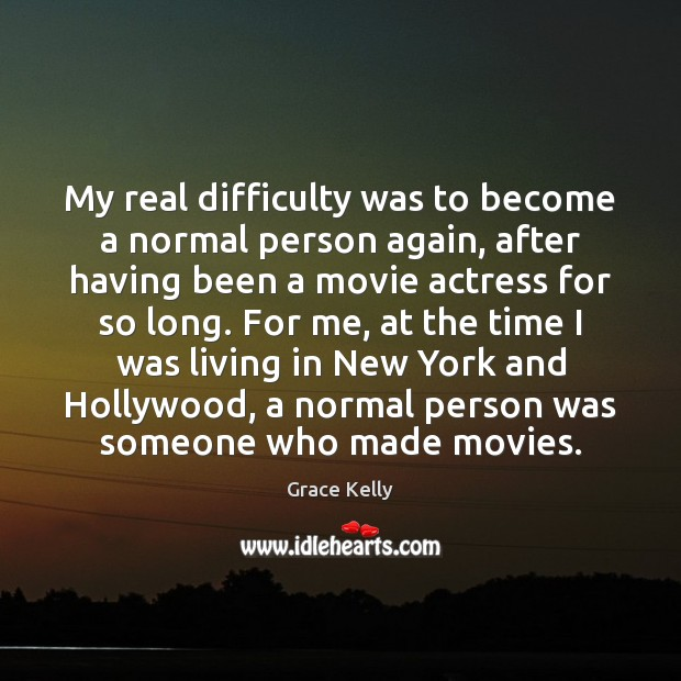 Image, My real difficulty was to become a normal person again, after having