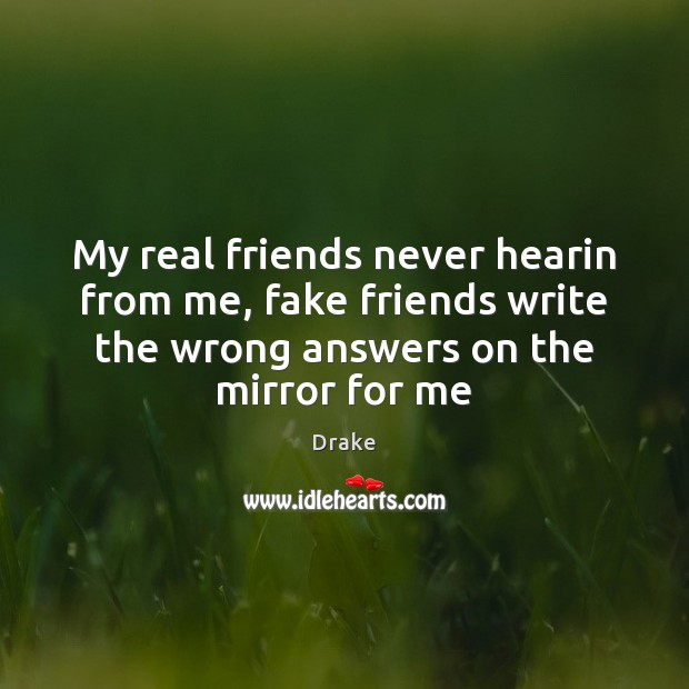 My real friends never hearin from me, fake friends write the wrong Real Friends Quotes Image