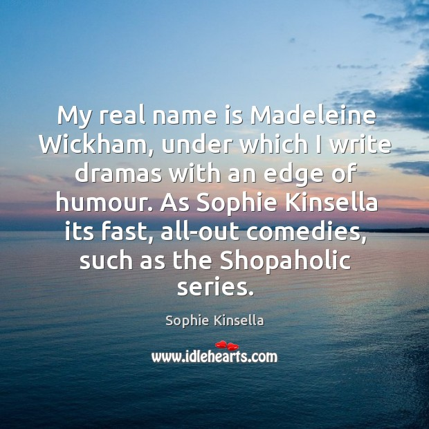 Image, My real name is Madeleine Wickham, under which I write dramas with