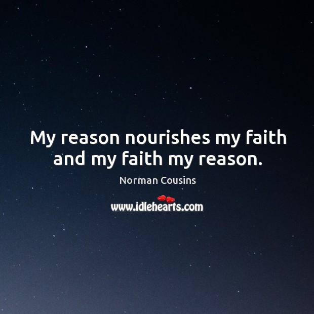 My reason nourishes my faith and my faith my reason. Image