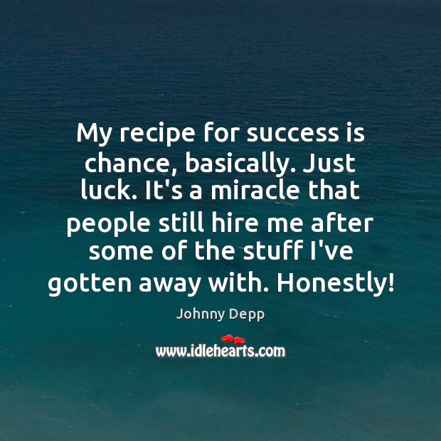 Image, My recipe for success is chance, basically. Just luck. It's a miracle