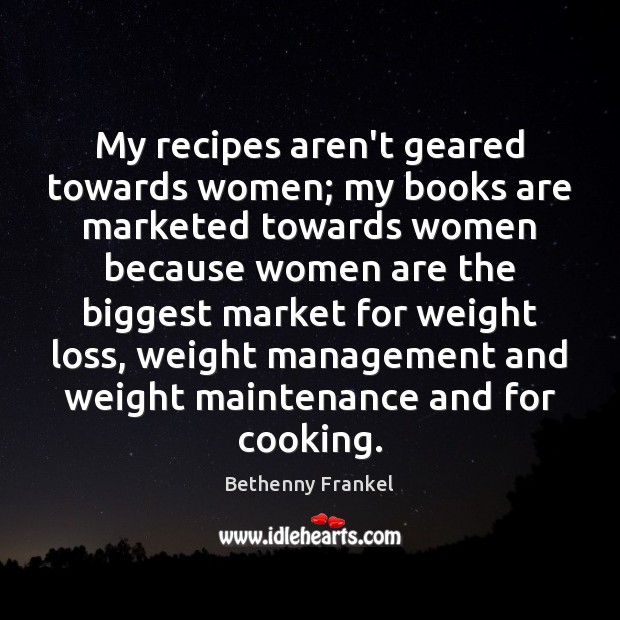 Image, My recipes aren't geared towards women; my books are marketed towards women