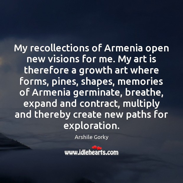 Image, My recollections of Armenia open new visions for me. My art is