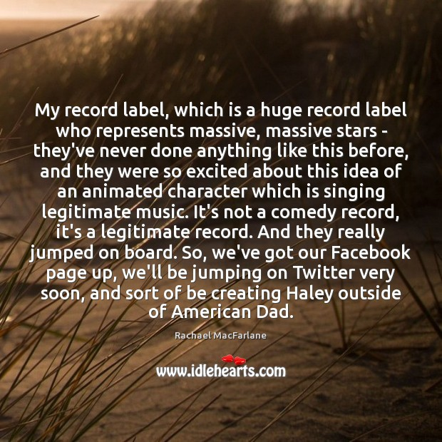 Image, My record label, which is a huge record label who represents massive,