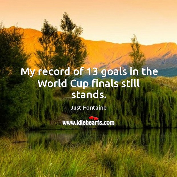 My record of 13 goals in the world cup finals still stands. Image