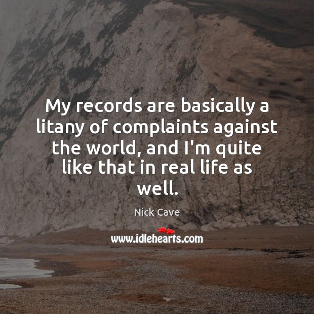 Image, My records are basically a litany of complaints against the world, and
