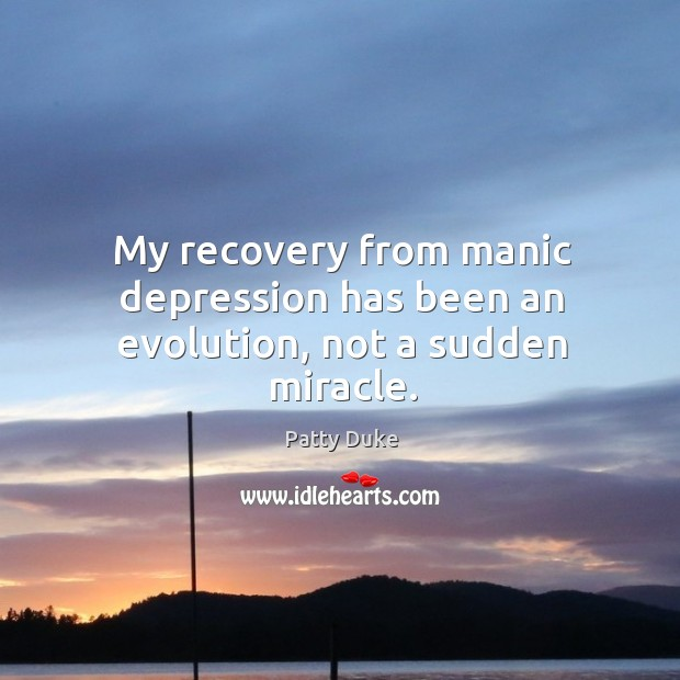 My recovery from manic depression has been an evolution, not a sudden miracle. Image