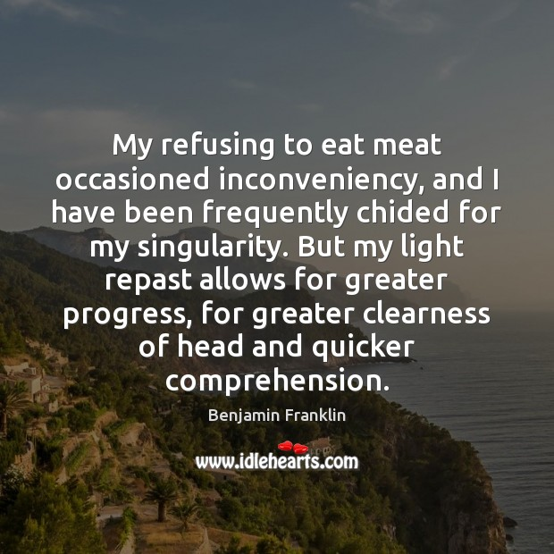 Image, My refusing to eat meat occasioned inconveniency, and I have been frequently