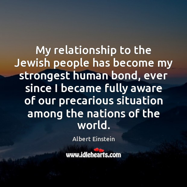 Image, My relationship to the Jewish people has become my strongest human bond,