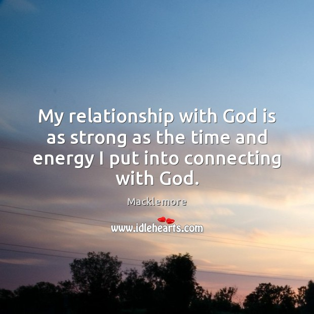 My relationship with God is as strong as the time and energy Image