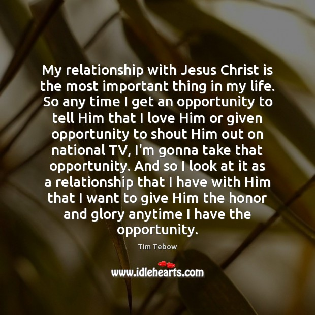 My relationship with Jesus Christ is the most important thing in my Tim Tebow Picture Quote