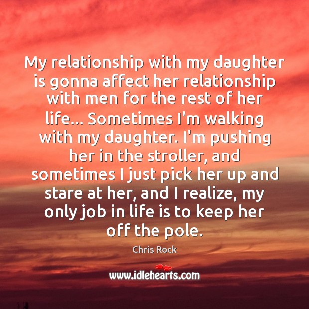 My relationship with my daughter is gonna affect her relationship with men Chris Rock Picture Quote