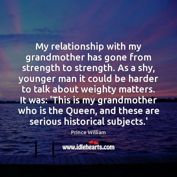 My relationship with my grandmother has gone from strength to strength. As Image