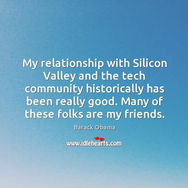 My relationship with Silicon Valley and the tech community historically has been Image