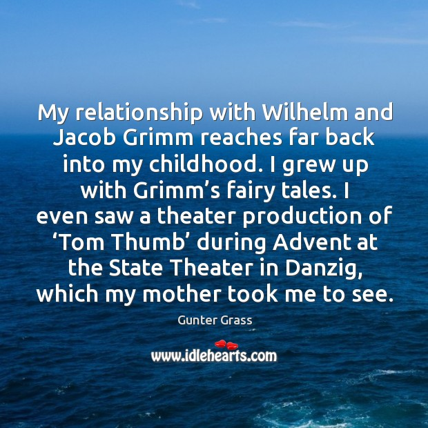 My relationship with wilhelm and jacob grimm reaches far back into my childhood. Image