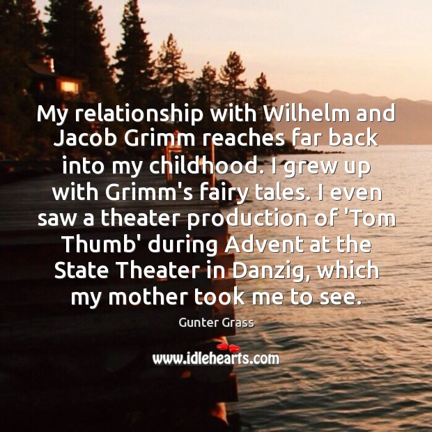My relationship with Wilhelm and Jacob Grimm reaches far back into my Gunter Grass Picture Quote