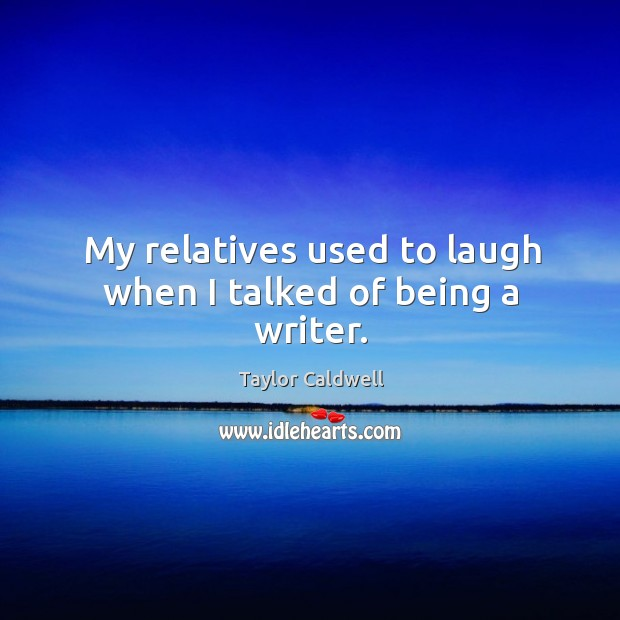 My relatives used to laugh when I talked of being a writer. Image