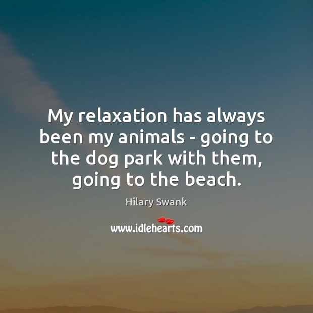 My relaxation has always been my animals – going to the dog Image