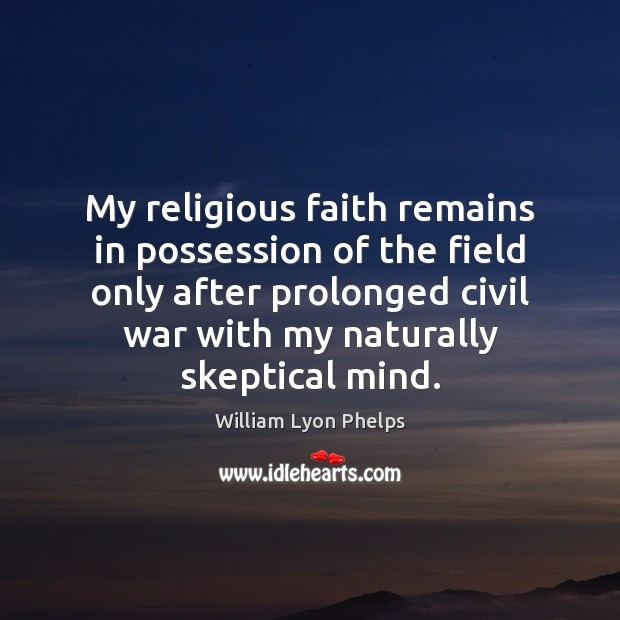 My religious faith remains in possession of the field only after prolonged Image