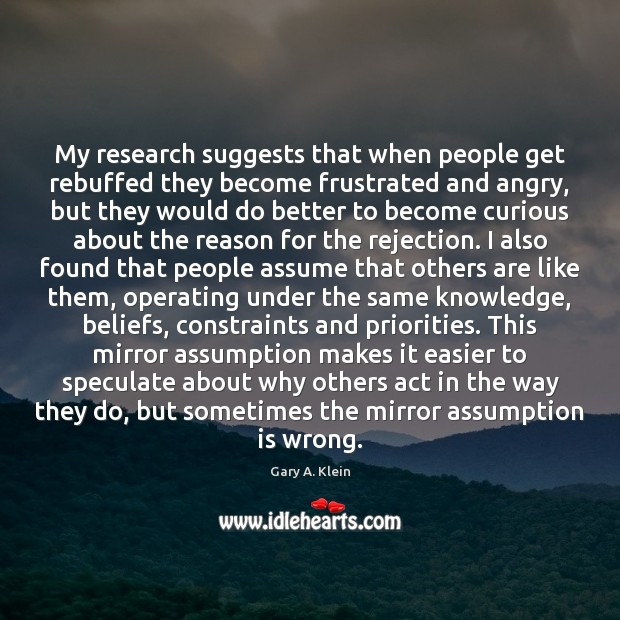My research suggests that when people get rebuffed they become frustrated and Image