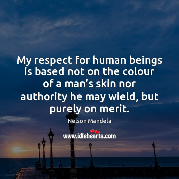 My respect for human beings is based not on the colour of Image