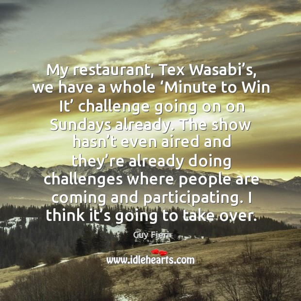 My restaurant, tex wasabi's, we have a whole 'minute to win it' challenge going on on sundays already. Image