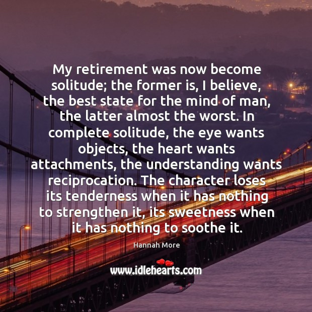 My retirement was now become solitude; the former is, I believe, the Image
