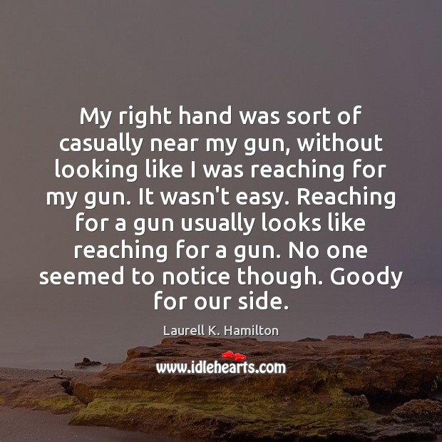 Image, My right hand was sort of casually near my gun, without looking
