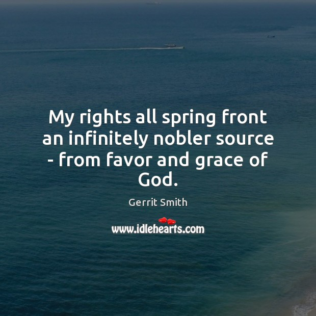Image, My rights all spring front an infinitely nobler source – from favor and grace of God.
