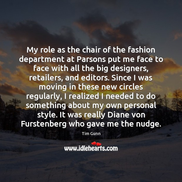 My role as the chair of the fashion department at Parsons put Tim Gunn Picture Quote