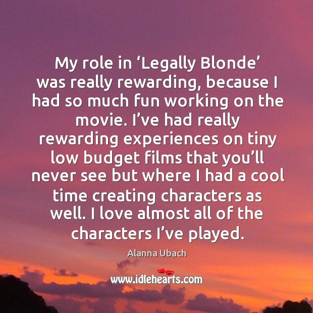 Image, My role in 'legally blonde' was really rewarding, because I had so much fun working on the movie.