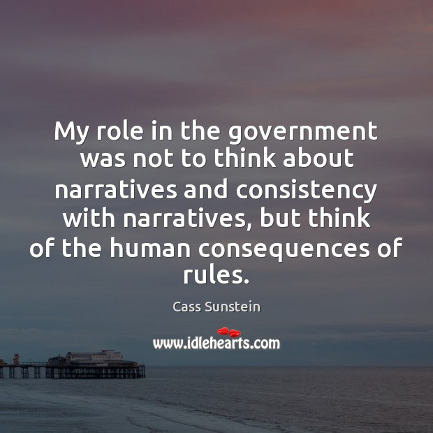 My role in the government was not to think about narratives and Government Quotes Image