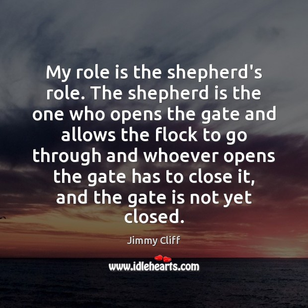 My role is the shepherd's role. The shepherd is the one who Image