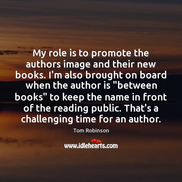 My role is to promote the authors image and their new books. Image
