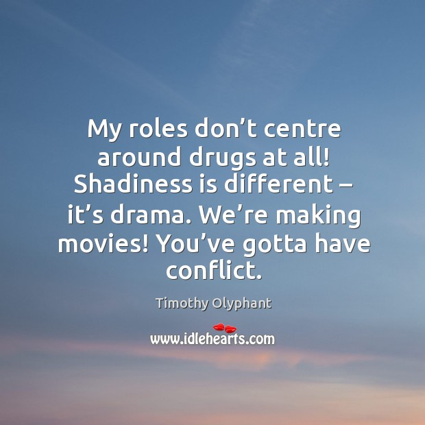 My roles don't centre around drugs at all! shadiness is different – it's drama. Image