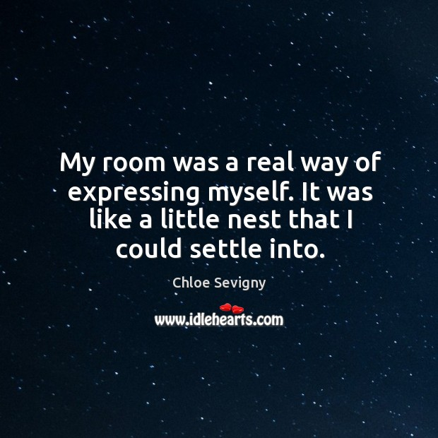 Image, My room was a real way of expressing myself. It was like a little nest that I could settle into.