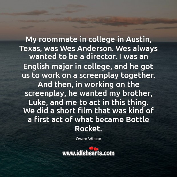 Image, My roommate in college in Austin, Texas, was Wes Anderson. Wes always