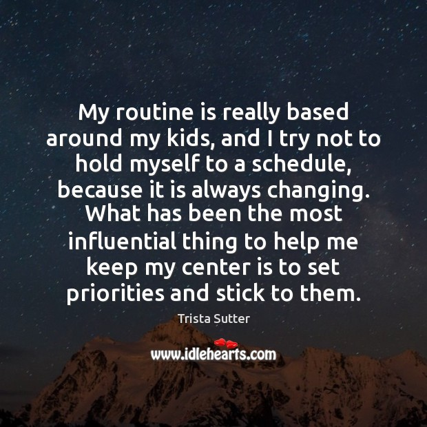 Image, My routine is really based around my kids, and I try not