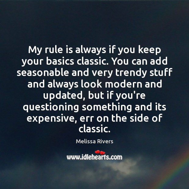 My rule is always if you keep your basics classic. You can Image