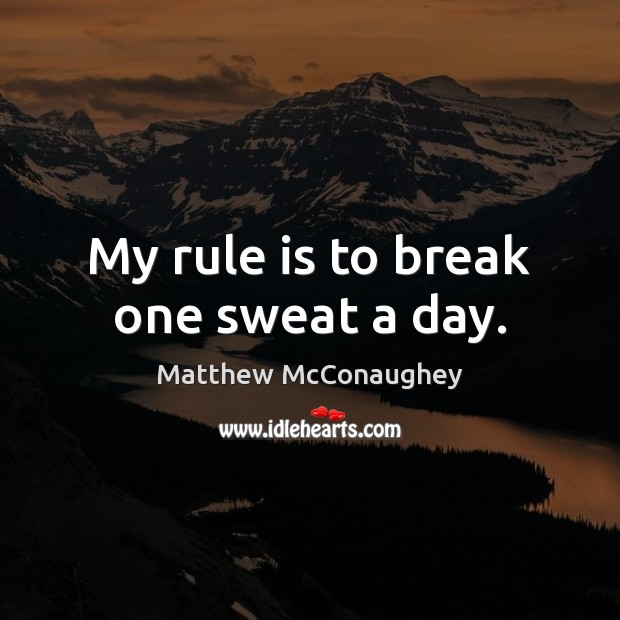 Image, My rule is to break one sweat a day.