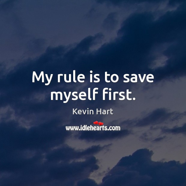 My rule is to save myself first. Kevin Hart Picture Quote