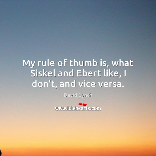 Image, My rule of thumb is, what Siskel and Ebert like, I don't, and vice versa.