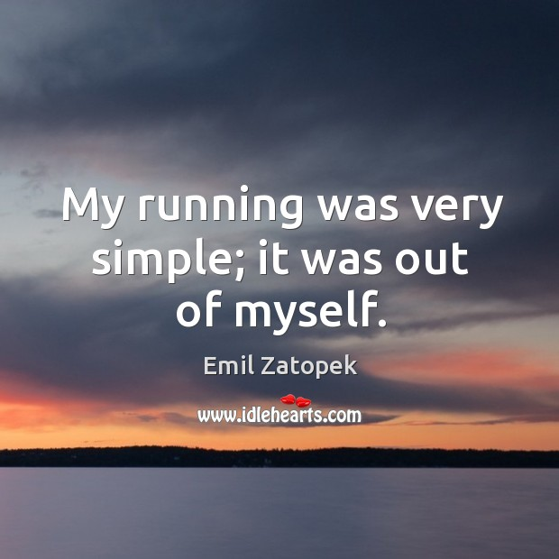 My running was very simple; it was out of myself. Image