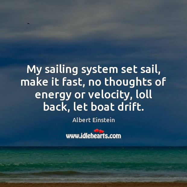 Image, My sailing system set sail, make it fast, no thoughts of energy